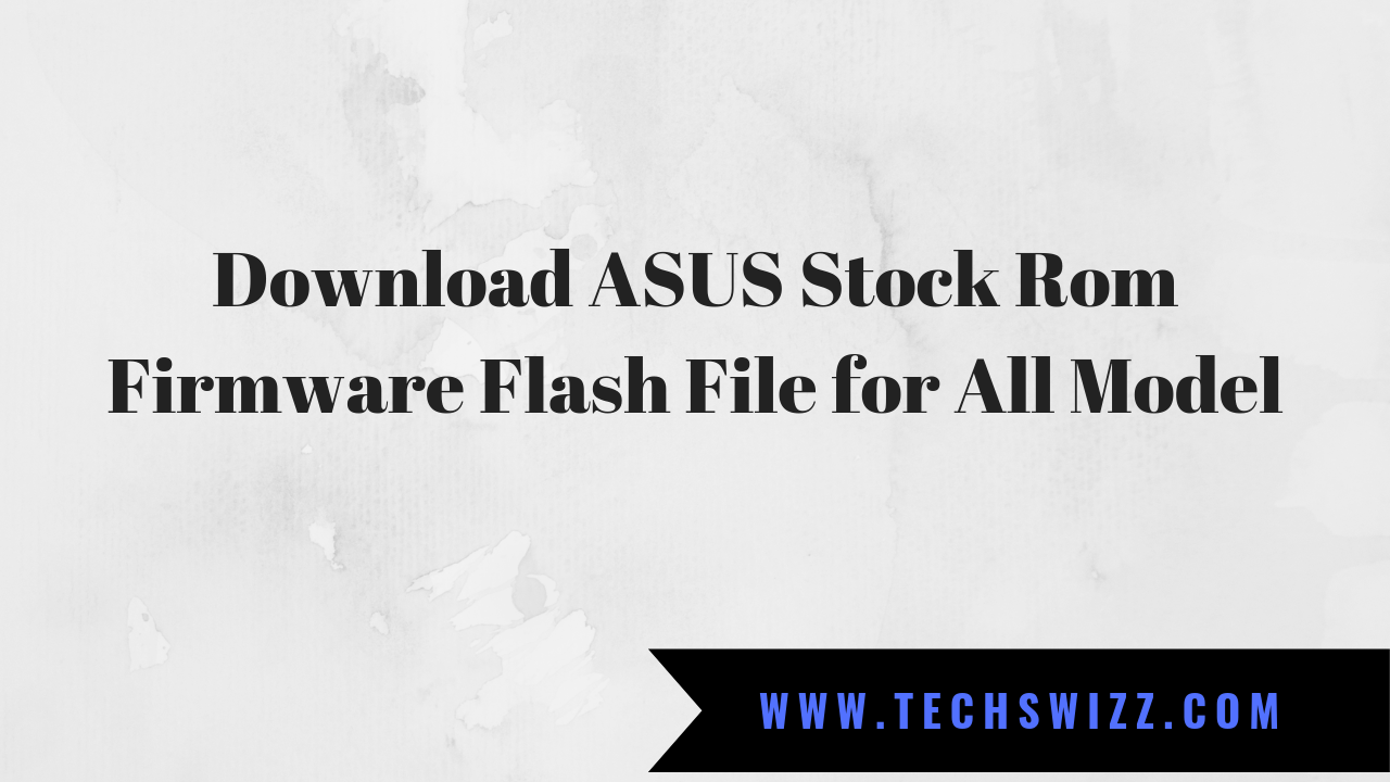 Download ASUS Stock Rom Firmware Flash File for All Model