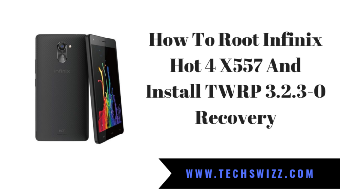 How To Root Infinix Hot 4 X557 And Install TWRP 3.2.3-0 Recovery