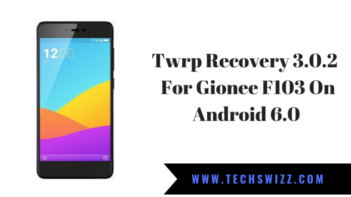 Twrp Recovery 3.0.2 For Gionee F103 On Android 6.0