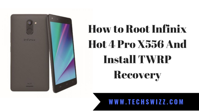 How to Root Infinix Hot 4 Pro X556 And Install TWRP 3.2.3-0 Recovery