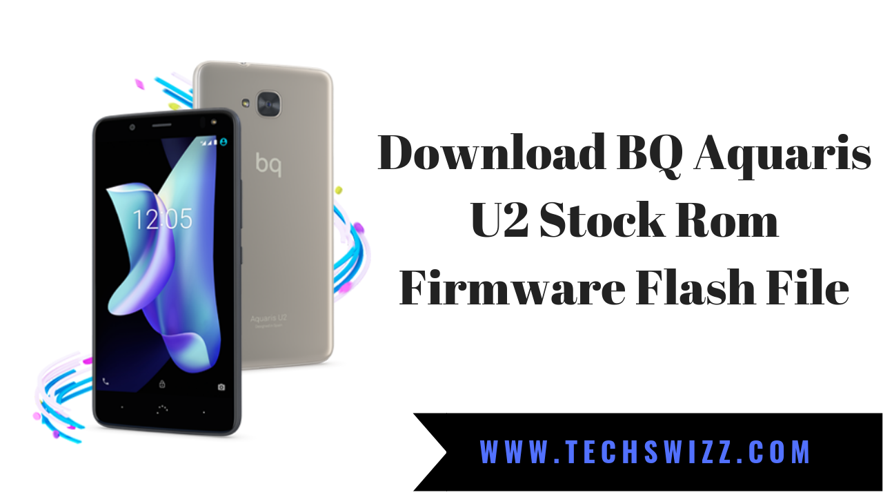 Download BQ Aquaris U2 Stock Rom Firmware Flash File ~ Techswizz
