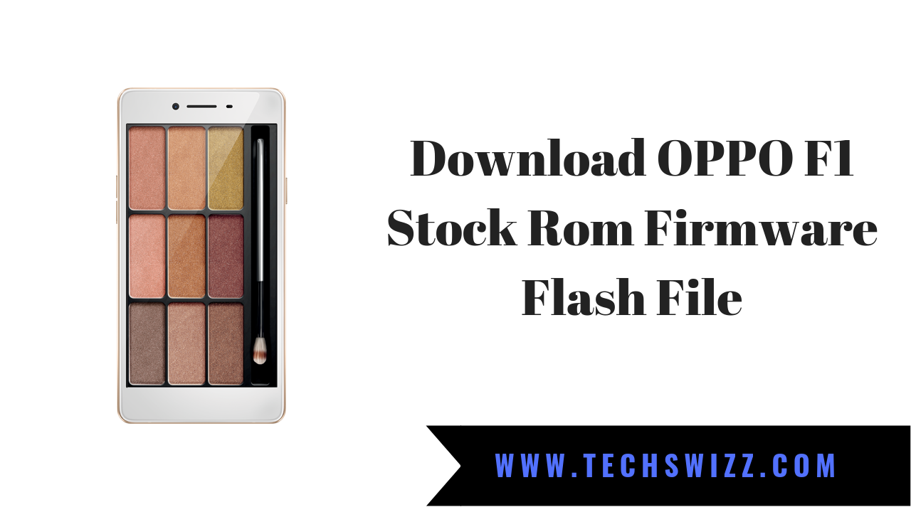 Download OPPO F1 Stock Rom Firmware Flash File ~ Techswizz