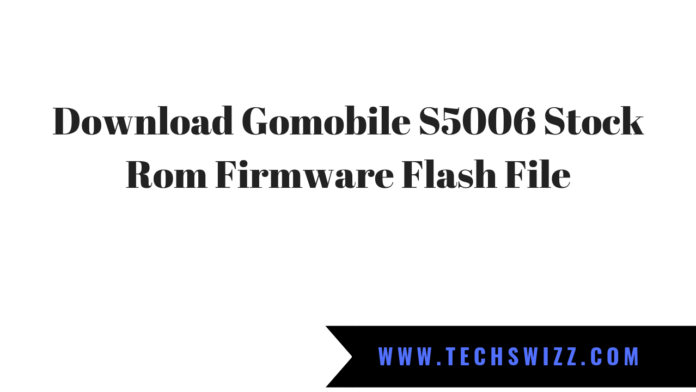 Download Gomobile S5006 Stock Rom Firmware Flash File