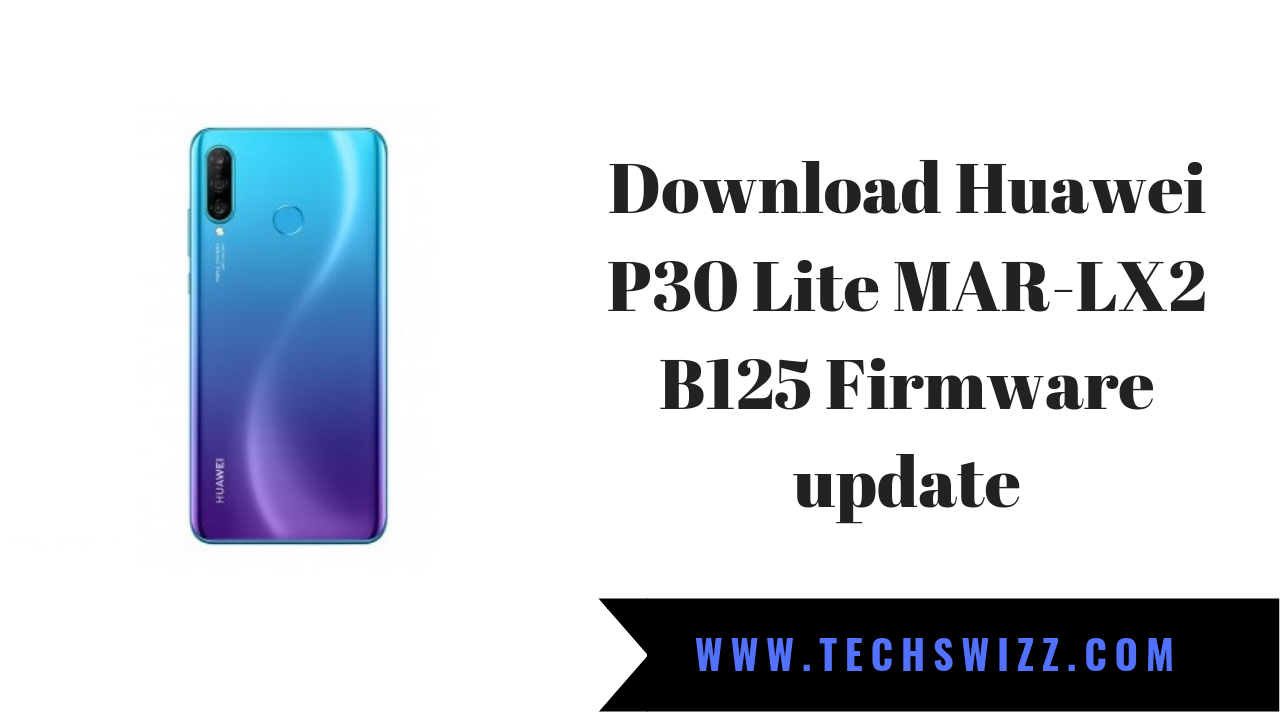 Download Huawei P30 Lite MAR-LX2 B125 Firmware update ~ Techswizz