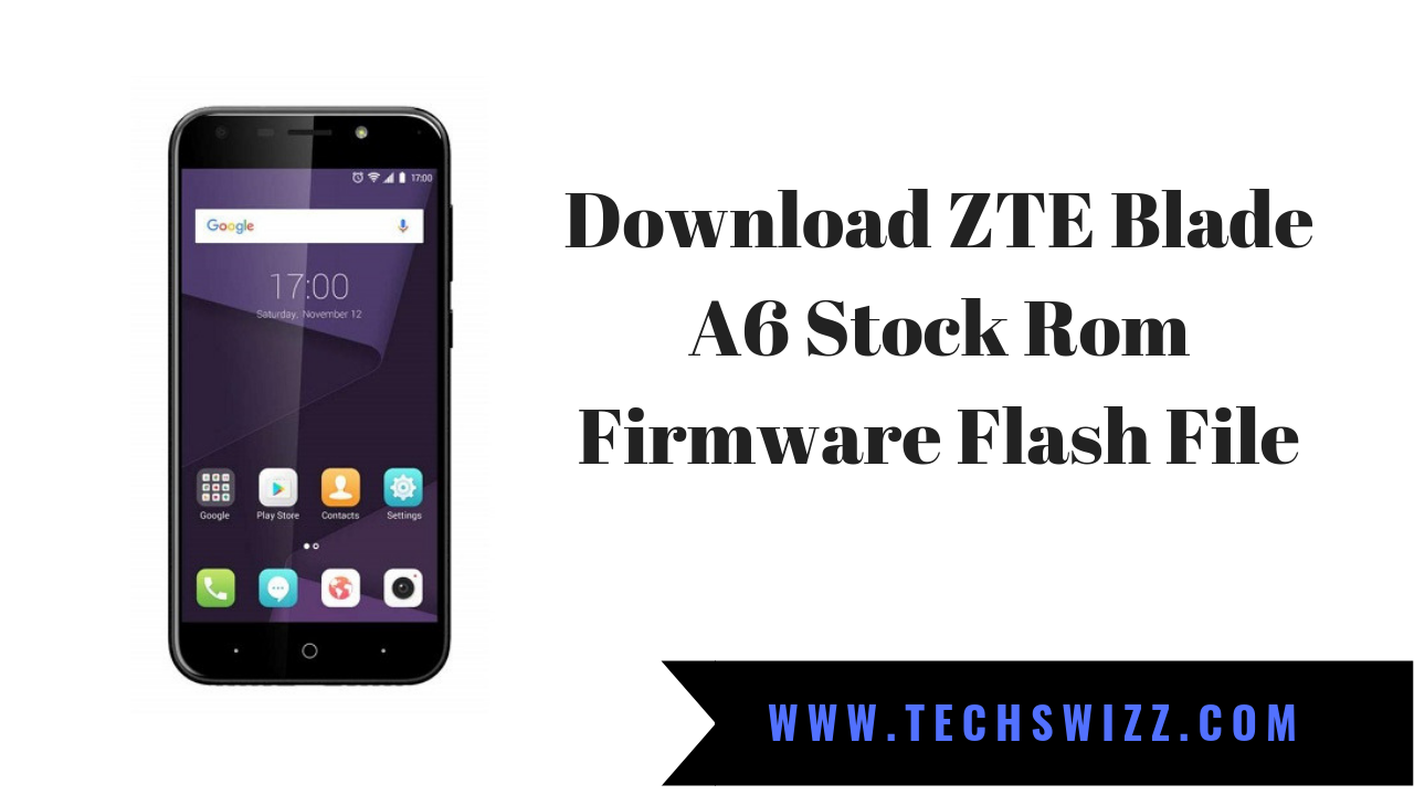 Download ZTE Blade A6 Stock Rom Firmware Flash File ~ Techswizz