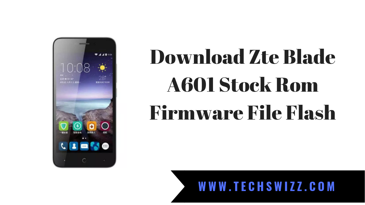 Download Zte Blade A601 Stock Rom Firmware File Flash