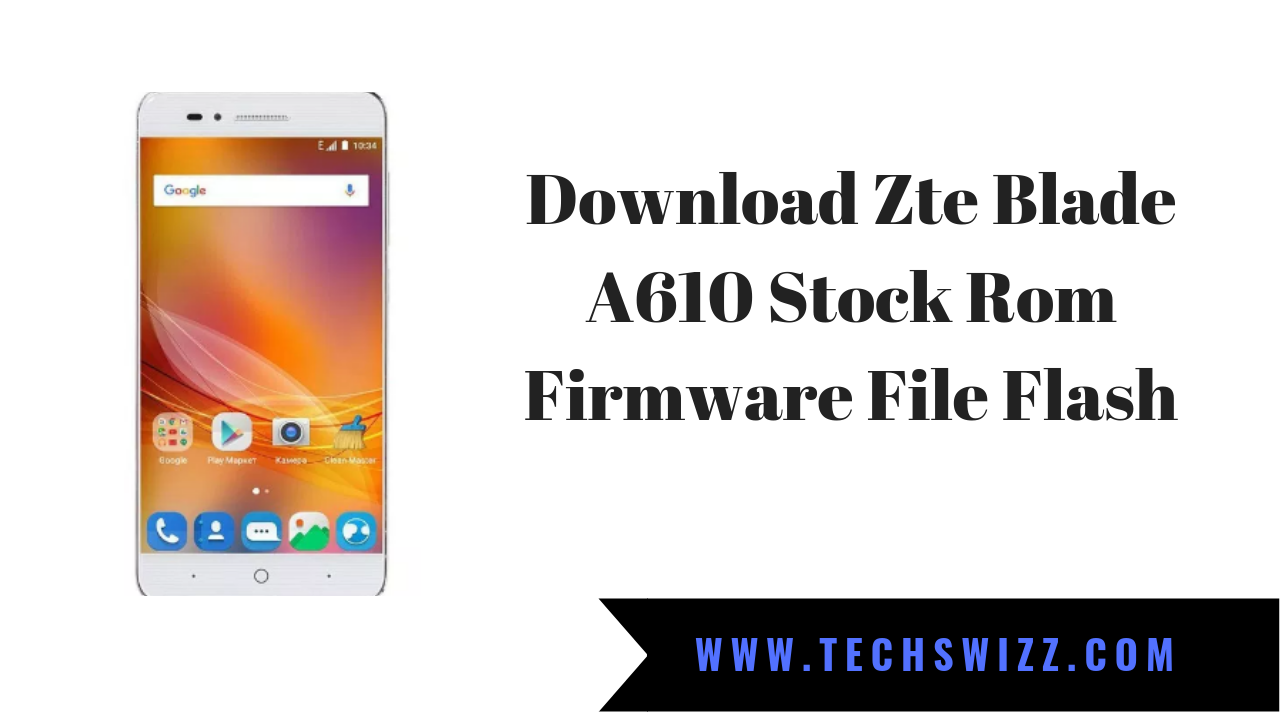 Download Zte Blade A610 Stock Rom Firmware File Flash ~ Techswizz