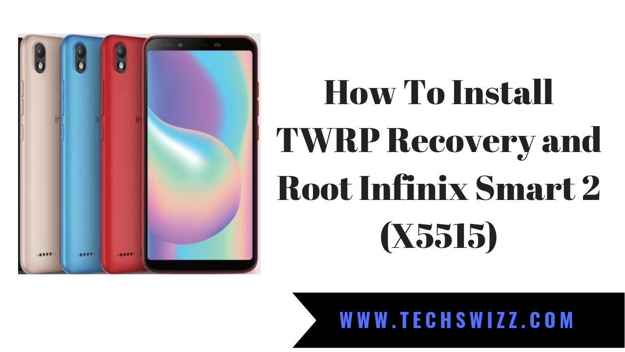 How To Install TWRP Recovery and Root Infinix Smart 2 (X5515