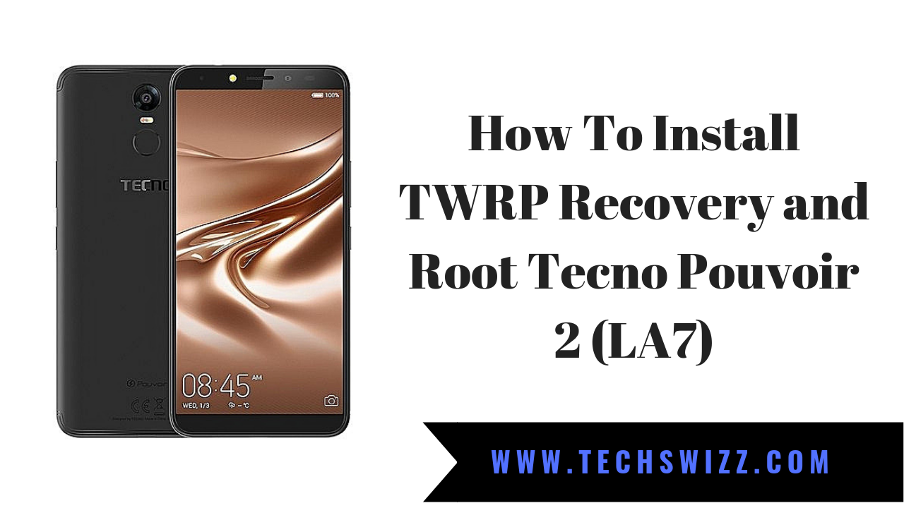 How To Install TWRP Recovery and Root Tecno Pouvoir 2 (LA7