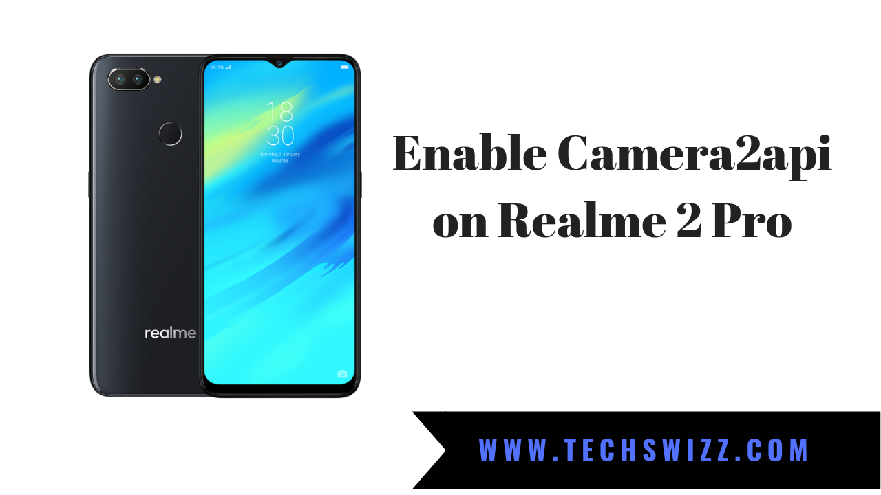 How to Enable Camera2api on Realme 2 Pro ~ Techswizz