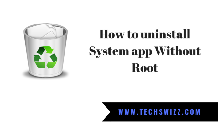 How to uninstall System app Without Root
