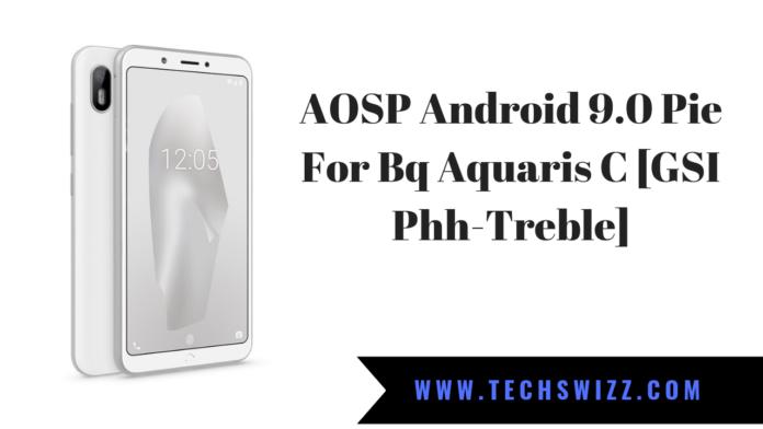 AOSP Android 9.0 Pie For Bq Aquaris C [GSI Phh-Treble]