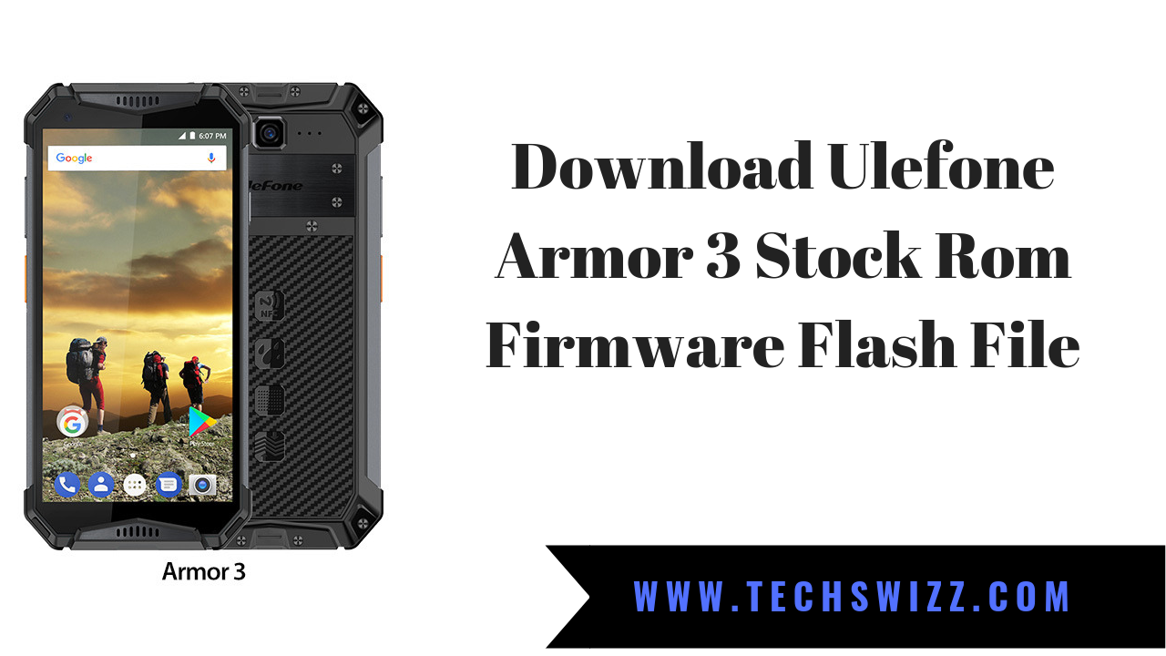 Download Ulefone Armor 3 Stock Rom Firmware Flash File ~ Techswizz