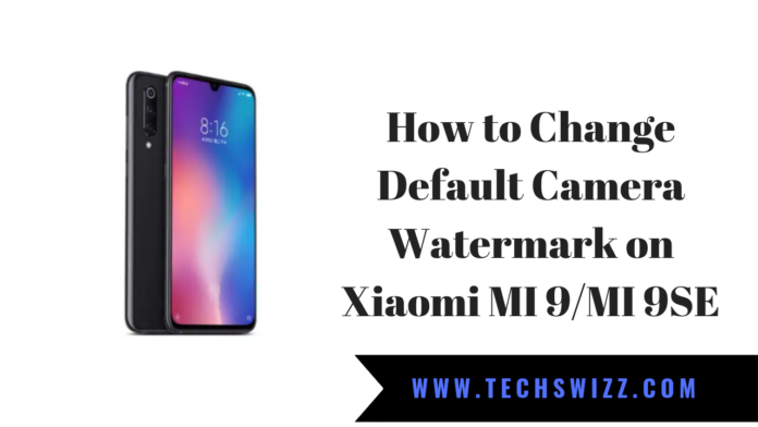 How to Change Default Camera Watermark on Xiaomi MI 9/MI 9SE