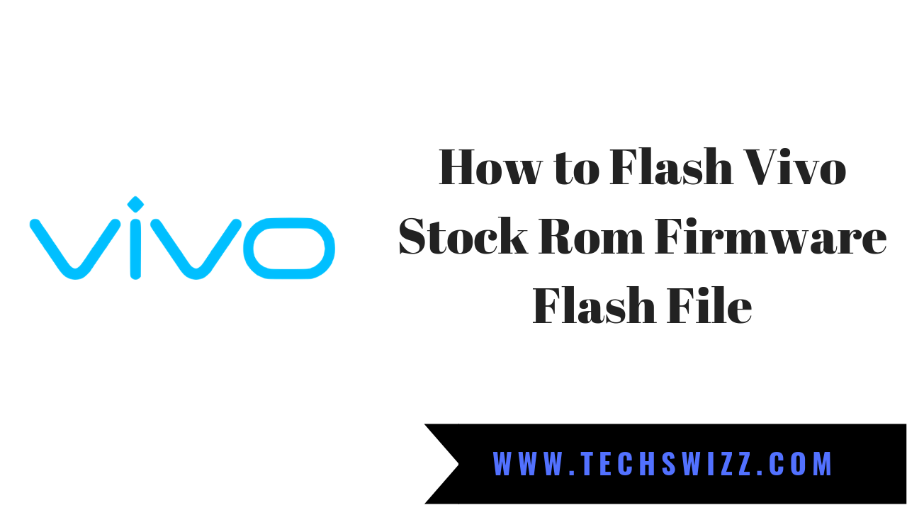 How to Flash Vivo Stock Rom Firmware Flash File ~ Techswizz