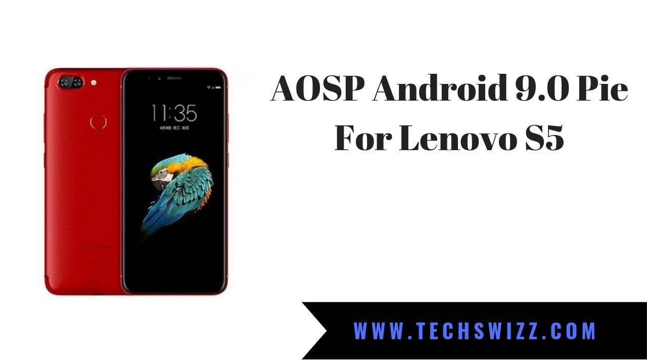 AOSP Android 9 0 Pie For Lenovo S5 ~ Techswizz