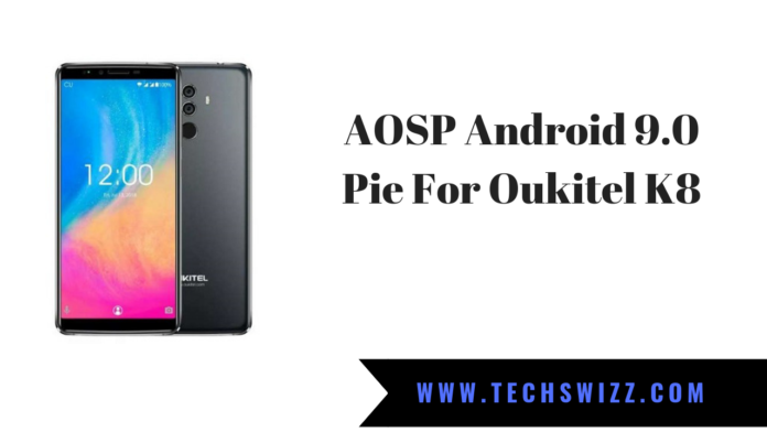 AOSP Android 9.0 Pie For Oukitel K8