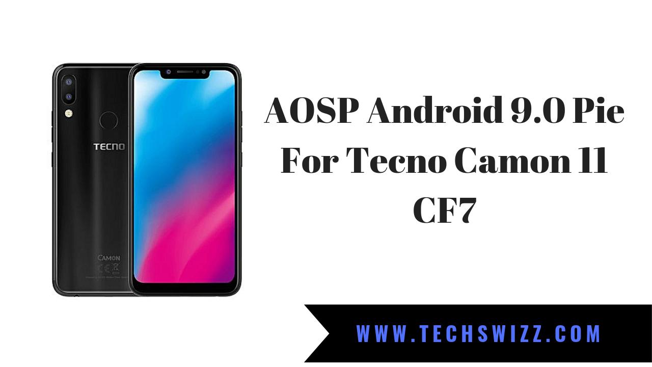 AOSP Android 9 0 Pie For Tecno Camon 11 CF7 ~ Techswizz