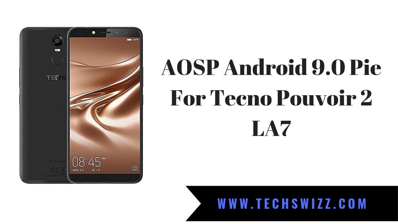 AOSP Android 9 0 Pie For Tecno Pouvoir 2 LA7 ~ Techswizz