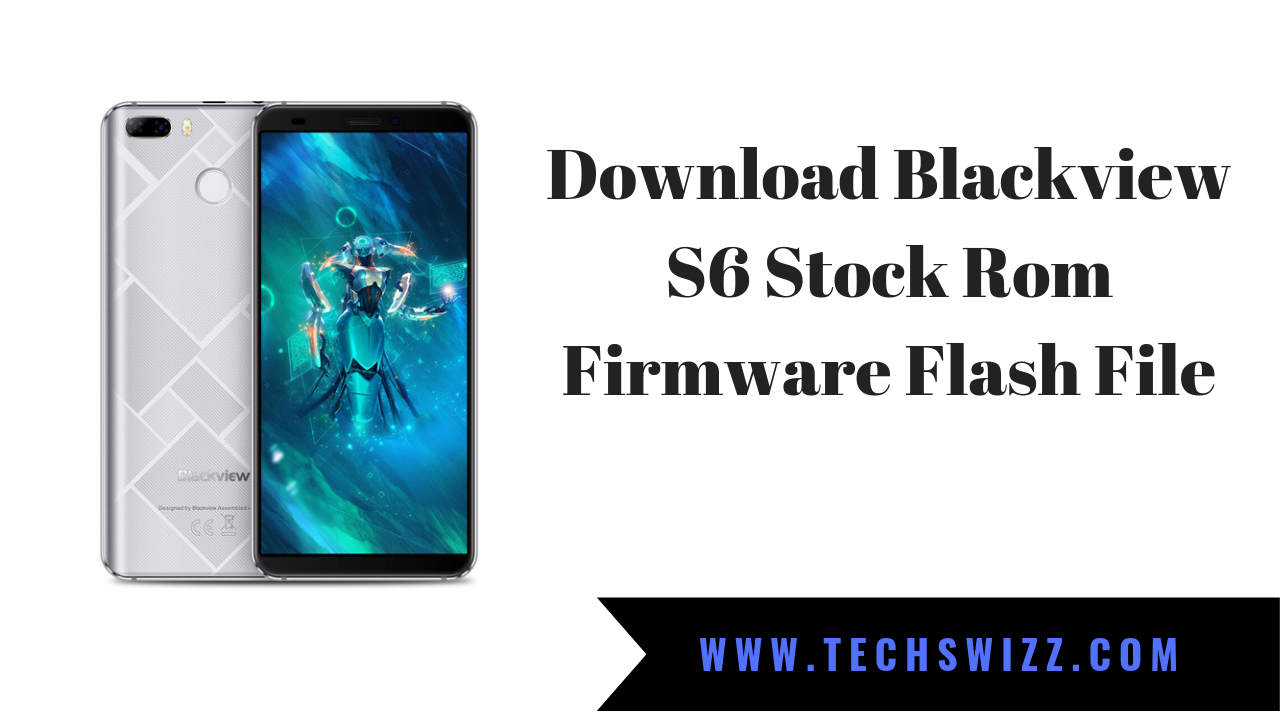 Download Blackview S6 Stock Rom Firmware Flash File ~ Techswizz