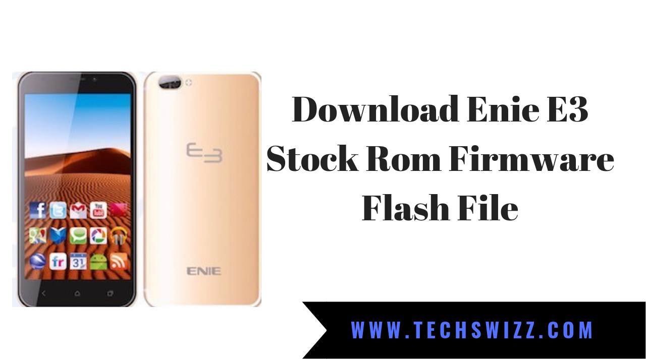Download Enie E3 Stock Rom Firmware Flash File ~ Techswizz