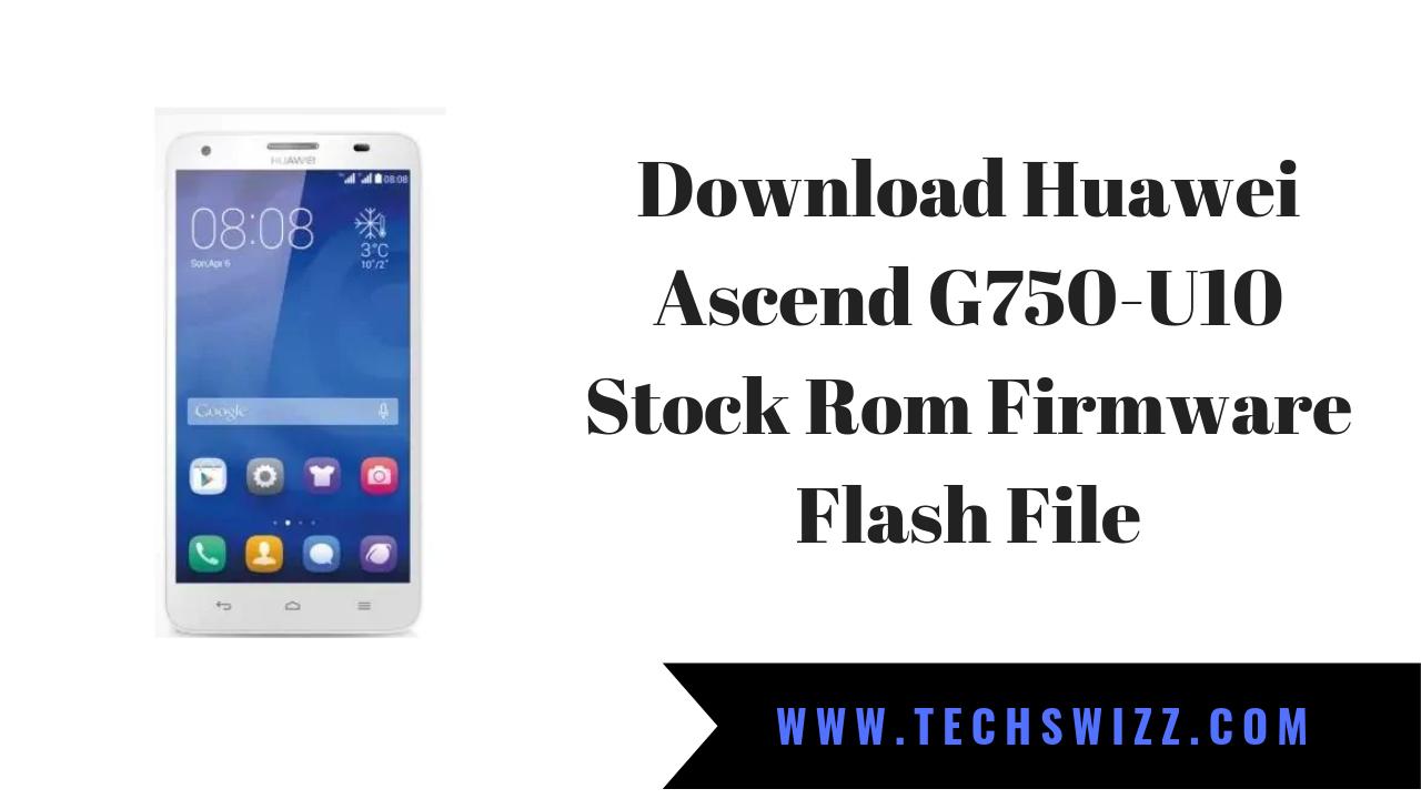 Download Huawei Ascend G750-U10 Stock Rom Firmware Flash File