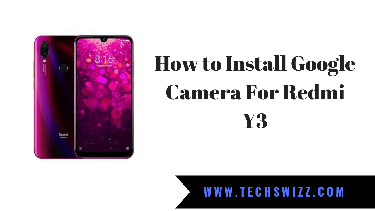 How to Install Google Camera For Redmi Y3 ~ Techswizz