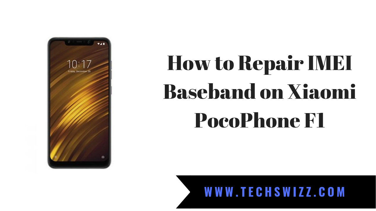 How to Repair IMEI Baseband on Poco F1 ~ Techswizz