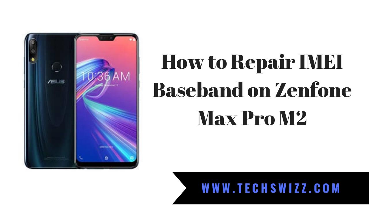 How to Repair IMEI Baseband on Zenfone Max Pro M2 ~ Techswizz