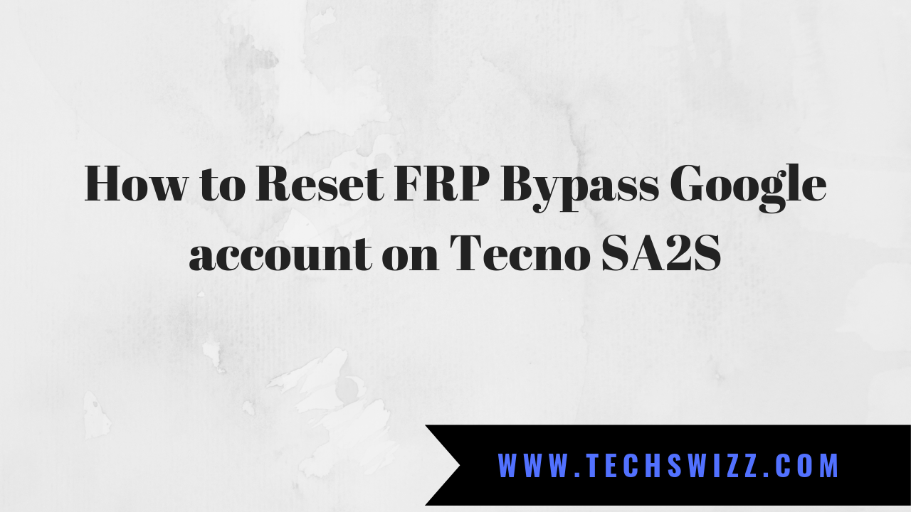 How to Reset FRP Bypass Google account on Tecno SA2S ~ Techswizz