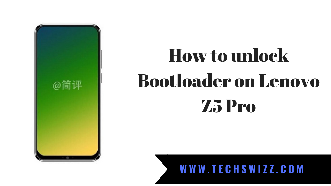 How to unlock Bootloader on Lenovo Z5 Pro ~ Techswizz