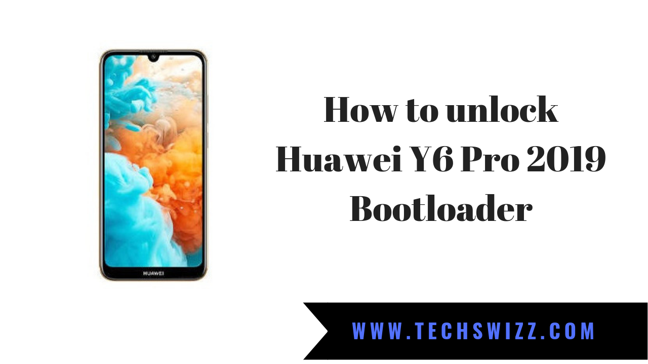 How to unlock Huawei Y6 Pro 2019 Bootloader ~ Techswizz