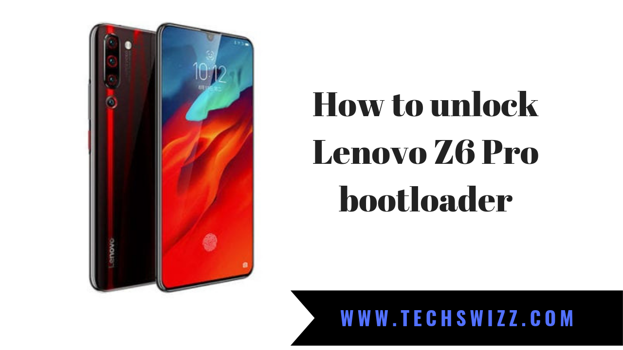 How to unlock Lenovo Z6 Pro bootloader ~ Techswizz