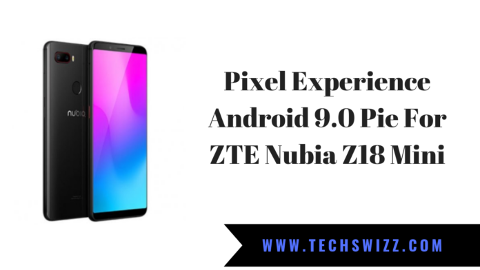 Pixel Experience Android 9.0 Pie For ZTE Nubia Z18 Mini