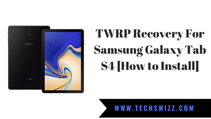 TWRP 3.3 Recovery For Samsung Galaxy Tab S4 [How to Install]