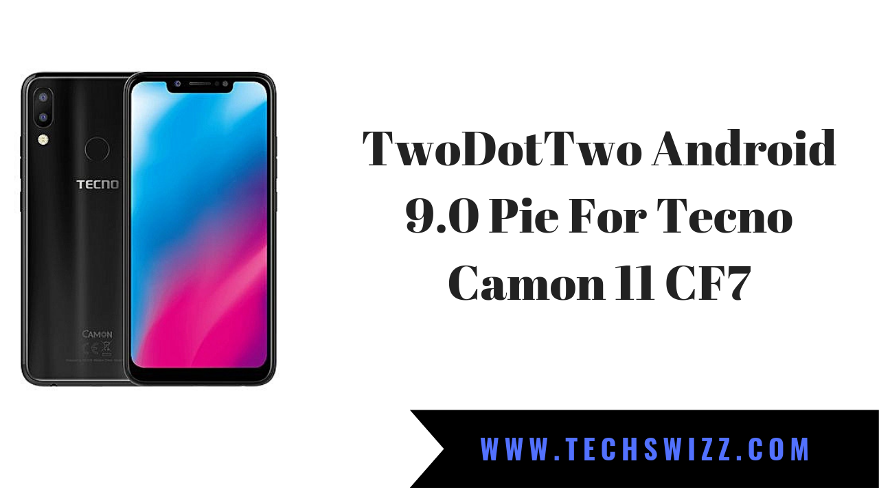 TwoDotTwo Android 9 0 Pie For Tecno Camon 11 CF7 ~ Techswizz