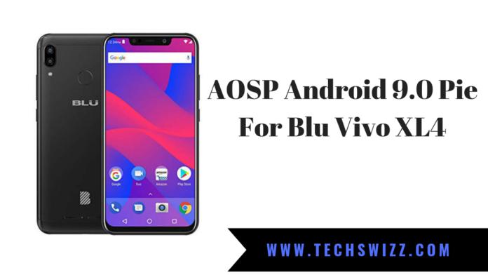 AOSP Android 9.0 Pie For Blu Vivo XL4