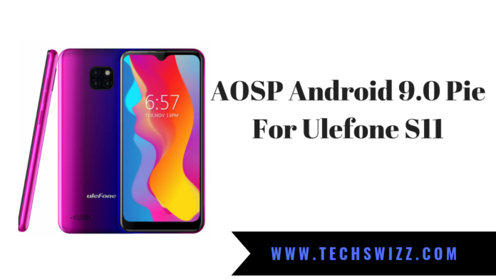 AOSP Android 9.0 Pie For Ulefone S11