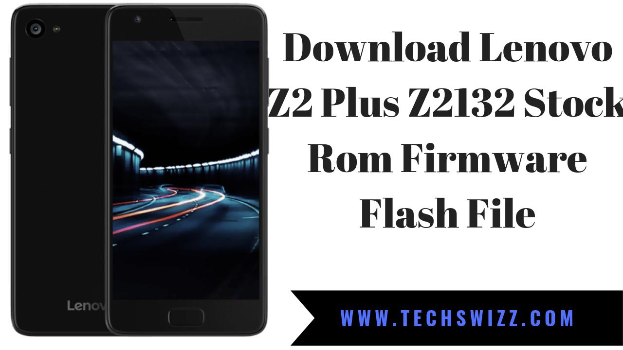 Download Lenovo Z2 Plus Z2132 Stock Rom Firmware Flash File