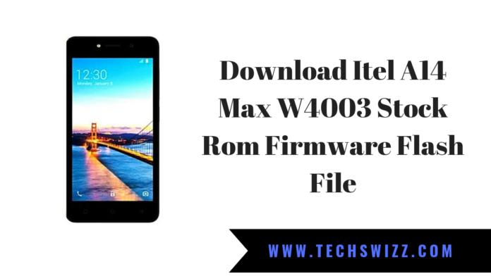 Itel A14 Max W4003 Stock Rom Firmware Flash File