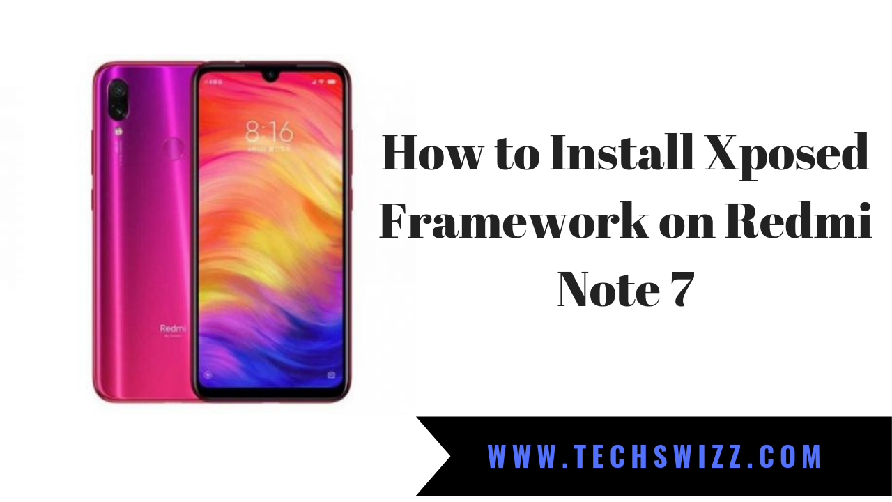 How to Install Xposed Framework on Redmi Note 7 ~ Techswizz
