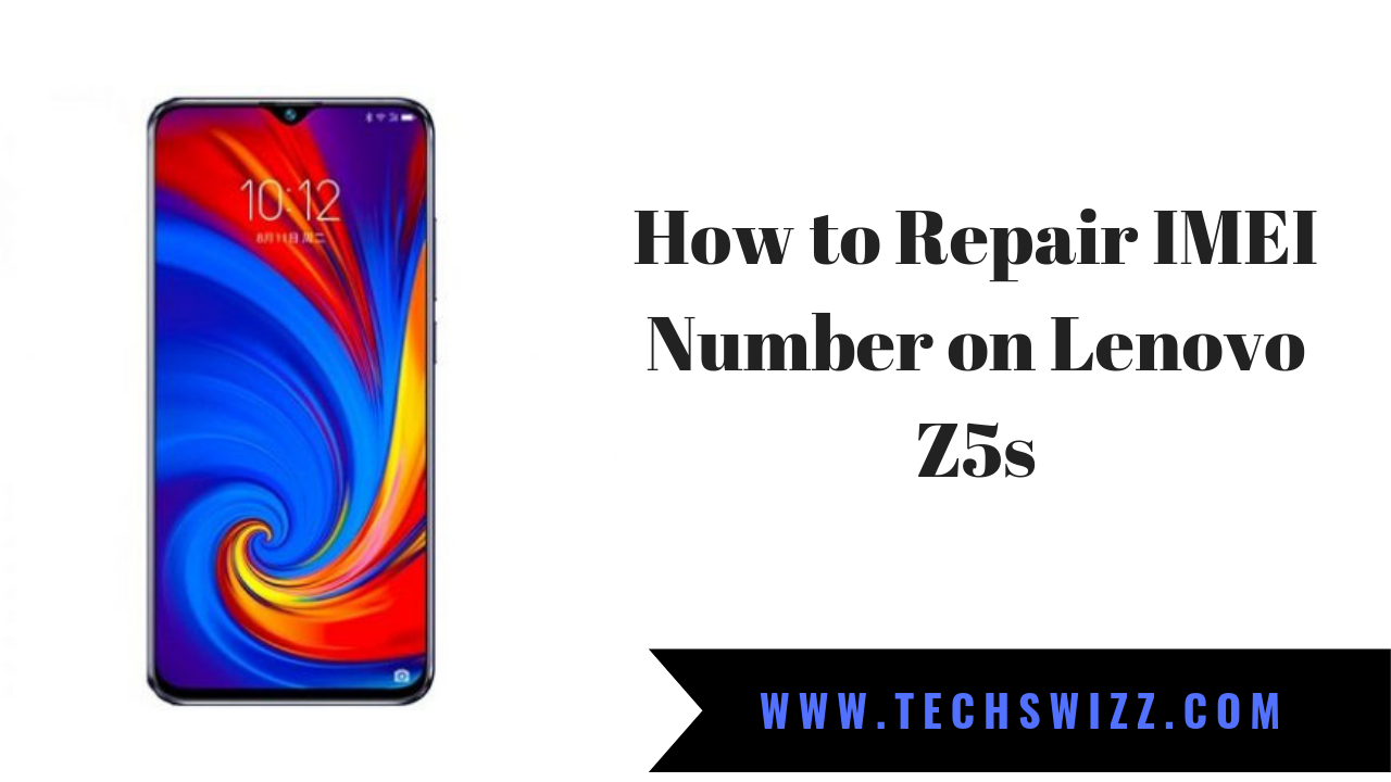 How to Repair IMEI Number on Lenovo Z5s ~ Techswizz