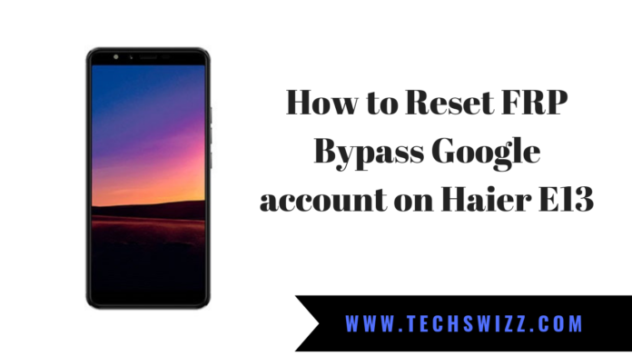 How to Reset FRP Bypass Google account on Haier E13