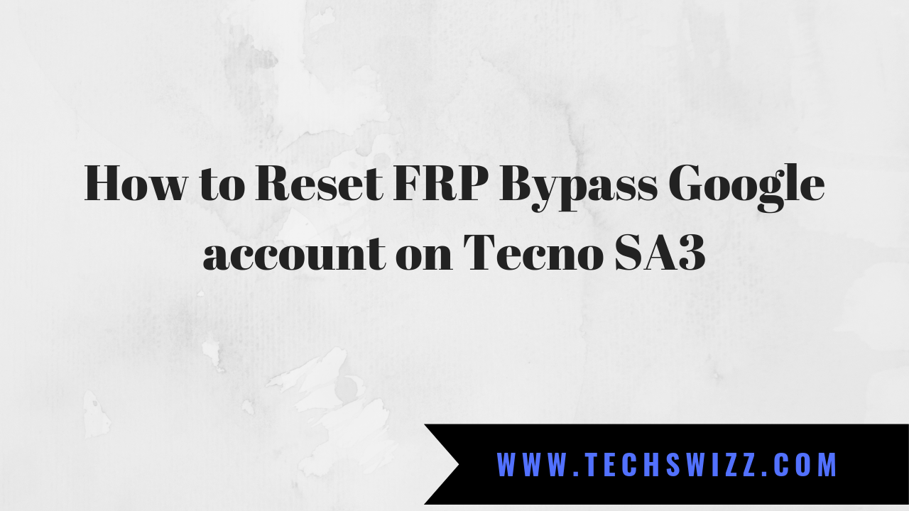 How to Reset FRP Bypass Google account on Tecno SA3 ~ Techswizz