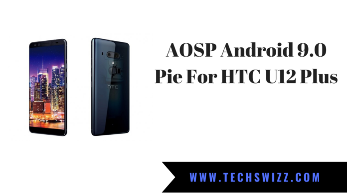 AOSP Android 9.0 Pie For HTC U12 Plus