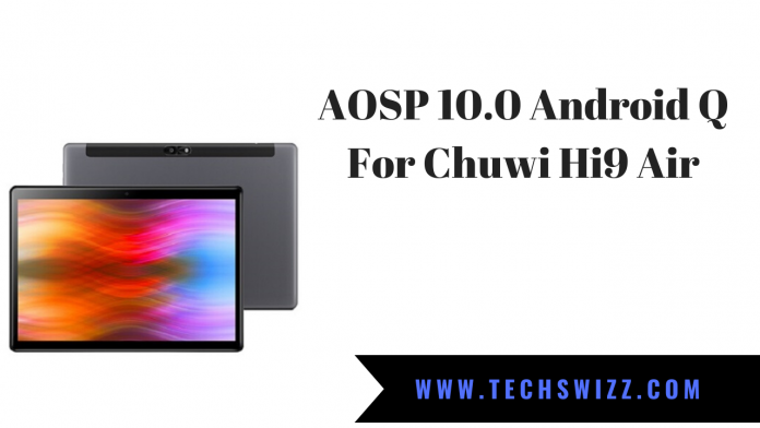 AOSP 10.0 Android Q For Chuwi Hi9 Air