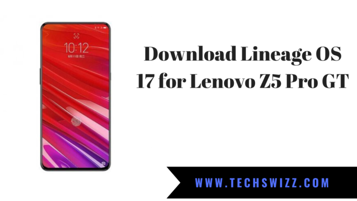 Download Lineage OS 17 for Lenovo Z5 Pro GT