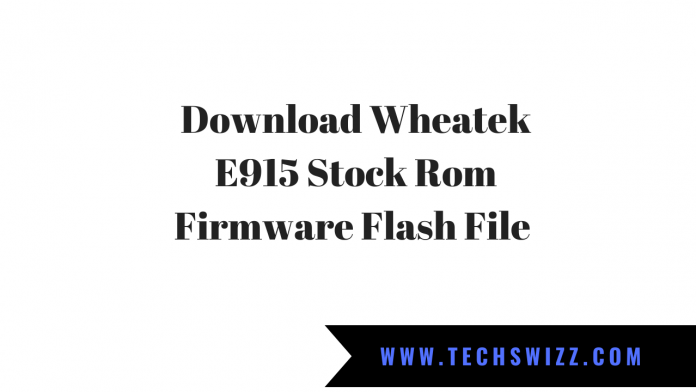 Download Wheatek E915 Stock Rom Firmware Flash File