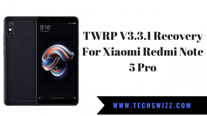 TWRP V3.3.1 Recovery For Xiaomi Redmi Note 5 Pro