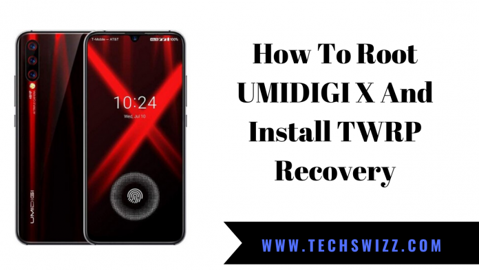 How To Root UMIDIGI X And Install TWRP Recovery